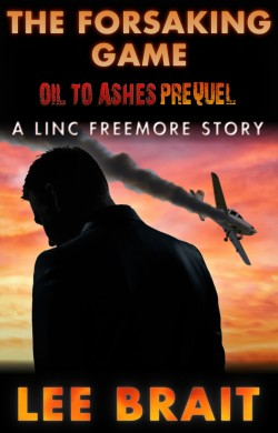 The Forsaking Game - Oil To Ashes Prequel - A Linc Freemore Short Story